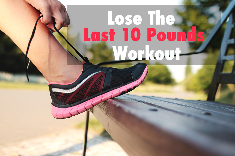 The Lose The Last 10 Pounds Workout | | www.myfitstation.com