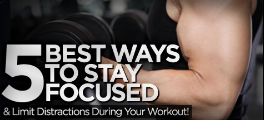 5 best ways to stay focused and limit disctraction during workout