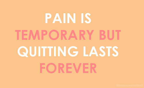 pain is temporary but quitting lasts forever