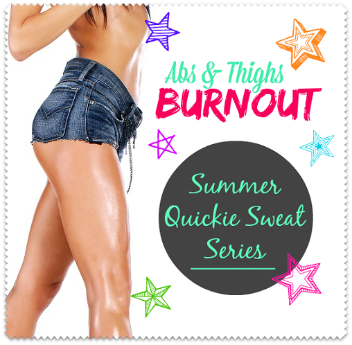 Abs & Thighs Burnout - Summer Quickie Sweat Series 01