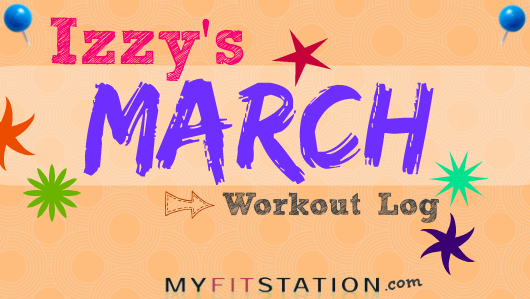 Izzy's March Workout Log