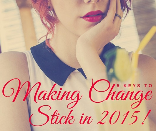 5 Keys to Making Change Stick in 2015 - myfitstation