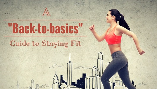 featured A Back-to-Basics Guide to Staying Fit - myfitstation